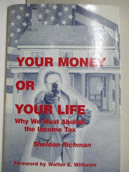 【書寶二手書T8/財經企管_I5E】Your Money or Your Life: Why We Must Abolish the Income Tax_Richman, Sheldon