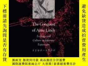二手書博民逛書店【罕見】The Conquest Of Ainu LandsY27248 Brett L. Walker Un