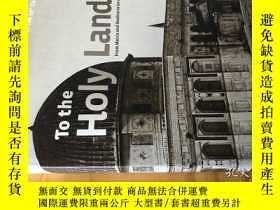 二手書博民逛書店To罕見the Holy Lands 博物館19世紀珍貴照片 從麥加到耶路撒冷Y393856 出版200