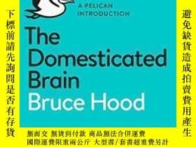 二手書博民逛書店The罕見Domesticated Brain-馴化的大腦Y436638 Bruce Hood Pelican