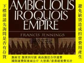 二手書博民逛書店【罕見】1990年出版 The Ambiguous Iroquois Empire: The Covenant C