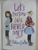 【書寶二手書T9/少年童書_HPL】Let's Pretend We Never Met_Walker, Melissa