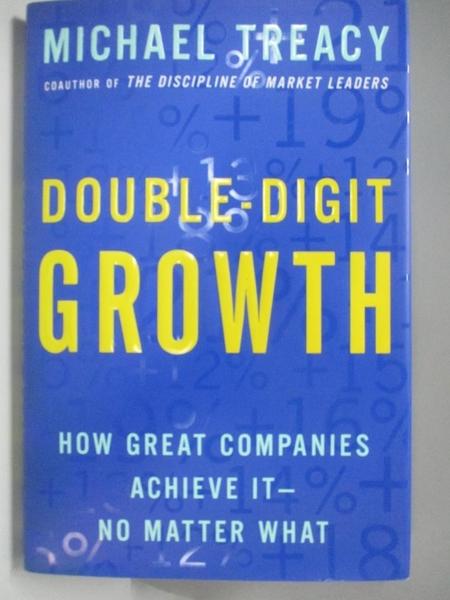【書寶二手書T9/財經企管_DKW】Double-Digit Growth: How Great Companies Achieve It-No Matter What_Treacy, Michael