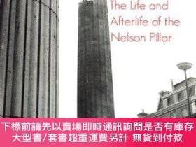 二手書博民逛書店The罕見Pillar: The Life and Afterlife of the Nelson Pillar奇