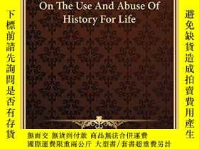二手書博民逛書店On罕見The Use And Abuse Of History For LifeY256260 Friedr