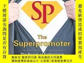二手書博民逛書店The罕見Superpromoter: The Power Of Enthusiasm-超級促進者:熱情的力量
