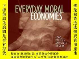二手書博民逛書店Everyday罕見Moral Economies: Food, Politics and Scale in Cu