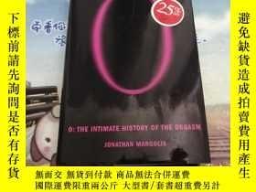 二手書博民逛書店O:罕見The Intimate History of the Orgasm 原版精裝Y318978 Jona