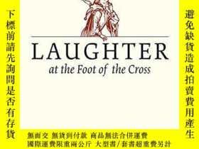 二手書博民逛書店Laughter罕見At The Foot Of The CrossY256260 Michael A. Sc