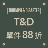 TRIUMPH & DISASTER|滿1800贈棉布袋