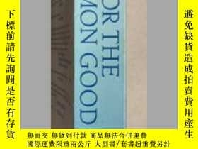 二手書博民逛書店For罕見The Common Good(16開平裝本,一厚冊)