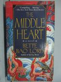 【書寶二手書T2/原文小說_LPA】The Middle Heart_Bette Bao Lord