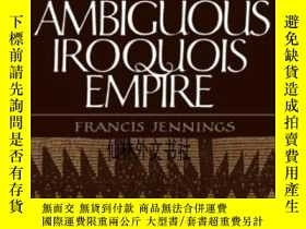 二手書博民逛書店【罕見】1990年出版 The Ambiguous Iroquois Empire: The Covenant C