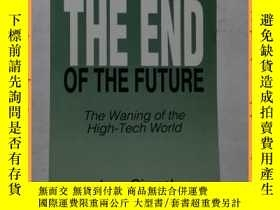 二手書博民逛書店英文書罕見The End of the Future: The Waning of the High-Tech W