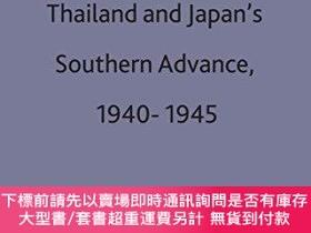 二手書博民逛書店Thailand罕見And Japan s Southern Advance, 1940-1945Y25517