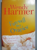 【書寶二手書T9/原文小說_ZCQ】Farewell My Ovaries_Wendy Harmer