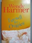 【書寶二手書T5/原文小說_ZCQ】Farewell My Ovaries_Wendy Harmer