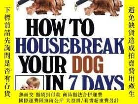 二手書博民逛書店How罕見to Housebreak Your Dog in Seven Days-如何在七天內管家Y3464