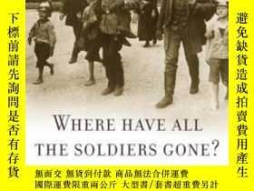 二手書博民逛書店Where罕見Have All The Soldiers Gone?Y255562 James J. Shee