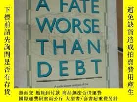 二手書博民逛書店A罕見Fate Worse Than Debt :A radical new analysis of the Th