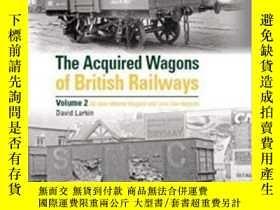 二手書博民逛書店The罕見Acquired Wagons of British Railways Volume 2-英國鐵路公司收