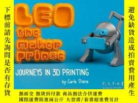 二手書博民逛書店LEO罕見the Maker Prince: Journeys in 3D Printing-制造王子利奧:3D打