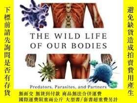 二手書博民逛書店The罕見Wild Life Of Our Bodies: Pr