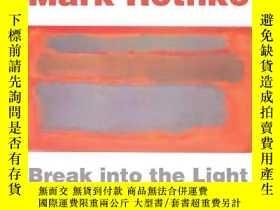 二手書博民逛書店原版罕見馬克羅斯科Mark Rothko: Break into the Light藝術畫冊Y302154 無