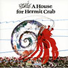 HOUSE FOR HERMIT CRAB /CD