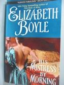 【書寶二手書T8/原文小說_JGJ】His Mistress by Morning_Boyle, Elizabeth