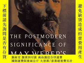 二手書博民逛書店The罕見Postmodern Significance Of Max Weber s LegacyY4645