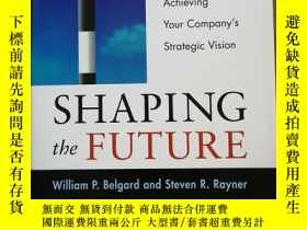 二手書博民逛書店Shaping罕見the Future: A Dynamic P