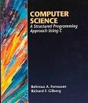 二手書博民逛書店《Computer Science: A Structured Programming Approach Using C》 R2Y ISBN:031409573X