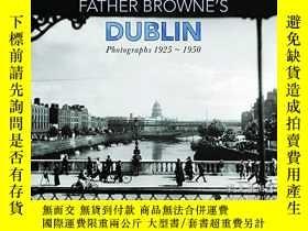 二手書博民逛書店Father罕見Browne s Dublin: Photographs 1925-1950Y360448 E