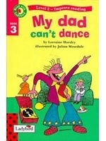 二手書博民逛書店 《My Dad Can t Dance (Read with Ladybird)》 R2Y ISBN:0721418902│Ladybird