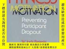 二手書博民逛書店Fitness罕見Motivation: Preventing Participant Dropout-健身動機: