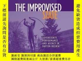 二手書博民逛書店The罕見Improvised State: Sovereignty, Performance and Agenc