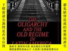 二手書博民逛書店The罕見Oligarchy And The Old Regime In Latin America, 1880-