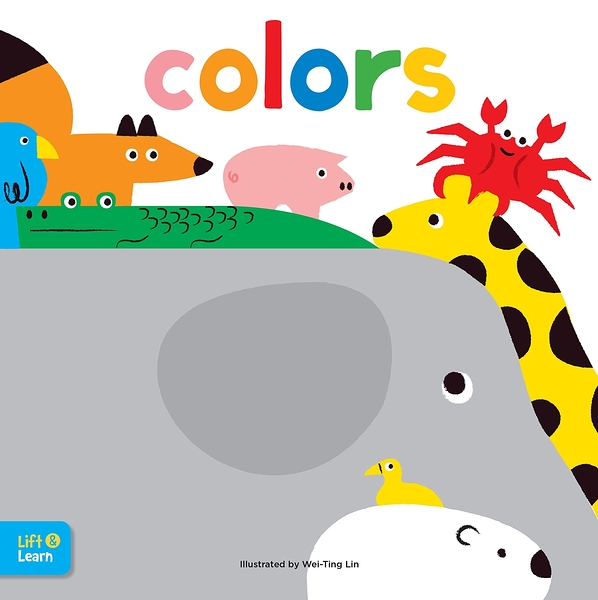 Colors Lift & Learn:Interactive Flaps Reveal Basic Concepts For Toddlers 顏色翻翻書