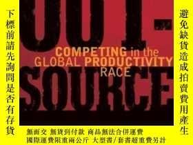 二手書博民逛書店Outsource:罕見Competing In The Global Productivity Race (yo