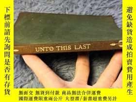 二手書博民逛書店1907年罕見UNTO THIS LAST FOUR ESSAYS ON THE FIRST PRINCIPLES