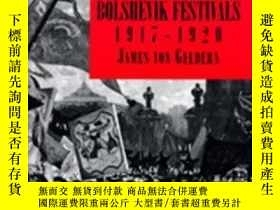 二手書博民逛書店Bolshevik罕見Festivals, 1917-1920Y256260 James Von Gelder