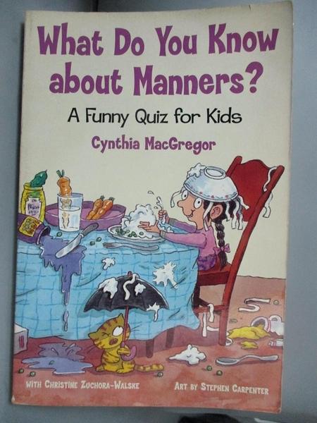 【書寶二手書T3/百科全書_MAE】What Do You Know About Manners: A Funny Qu