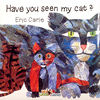 HAVE YOU SEEN MY CAT /CD
