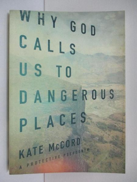 【書寶二手書T5/勵志_AO7】Why God Calls Us to Dangerous Places_Mccord, Kate