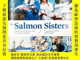二手書博民逛書店The罕見Salmon Sisters: Feasting, Fishing, and Living in Ala