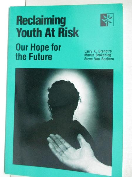 【書寶二手書T5/心理_KJG】Reclaiming Youth at Risk_Larry K. Brendtro, Martin Brokenleg, Steve Van Bockern