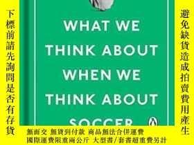二手書博民逛書店What罕見We Think About When We Think About Soccer-當我們想到足球時我
