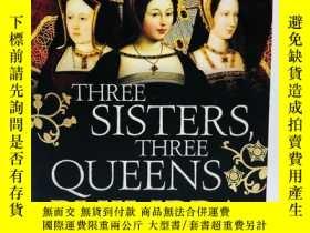二手書博民逛書店Three罕見Sisters, Three Queens 英文原