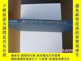 二手書博民逛書店...but罕見give me Amsterdam 《阿姆斯特丹